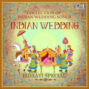 Indian Wedding - Collection Of Indian Wedding Songs Bidaayi Special