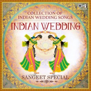 Indian Wedding - Collection Of Indian Wedding Songs Sangeet Special