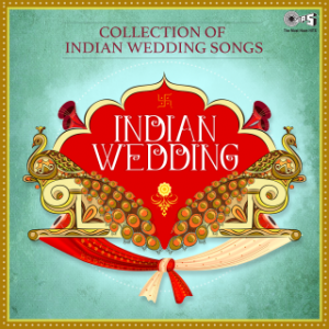 Indian Wedding -Collection Of Indian Wedding Songs