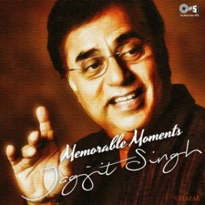 Memorable Moments -Jagjit Singh