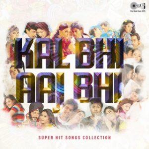 Kal Bhi Aaj Bhi -Super Hit Songs Collection