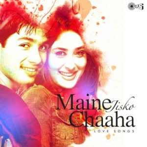 Maine Jisko Chaaha -Love Songs