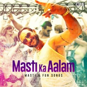 Masti Ka Aalam - Masti & Fun Songs