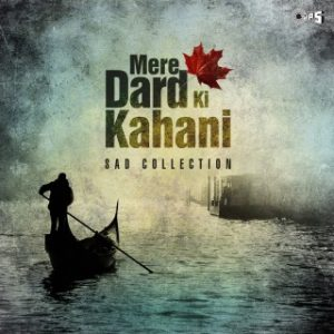 Mere Dard Ki Kahani - Sad Collection