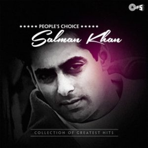 People's Choice -Salman Khan (Collection Of Greatest Hits)