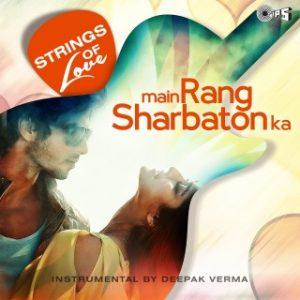 Main Rang Sharbaton Ka -Strings Of Love