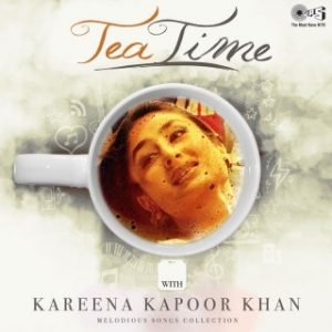 Tea Time with Kareena Kapoor - Melodious Songs Collection