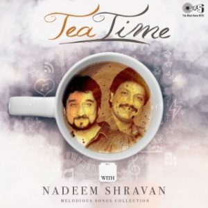 Tea Time with Nadeem Shravan -Melodious Songs Collection