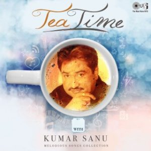 Tea Time with Kumar Sanu Melodious Songs Collection