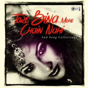 Tore Bin Mohe Chain Nahi - Sad Songs Collection