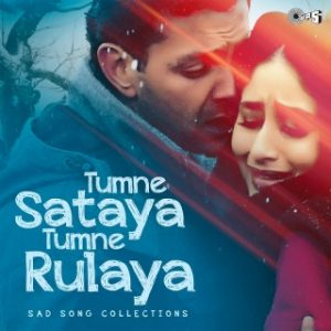 Tumne Sataya Tumne Rulaya -Sad Song Collections