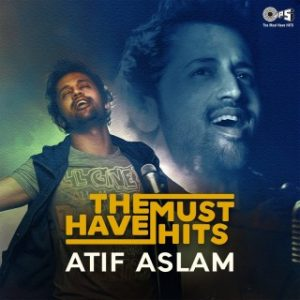 The Must Have Hits -Atif Aslam