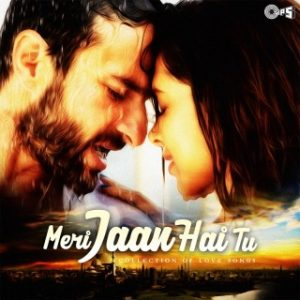 Meri Jaan Hai Tu - Collection Of Love Songs